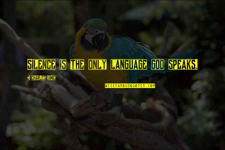 Language And Silence Quotes By Charles Simic: Silence is the only language god speaks.