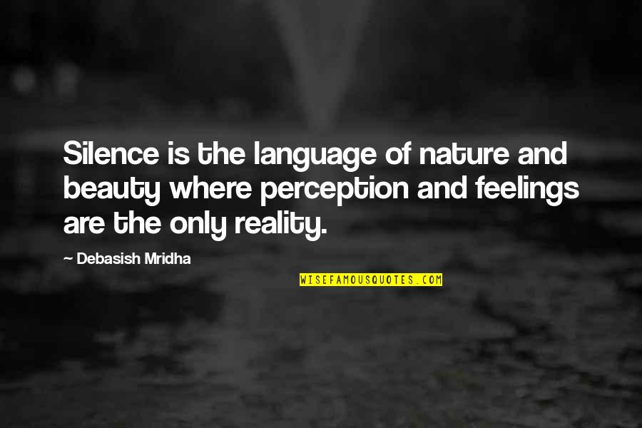 Language And Silence Quotes By Debasish Mridha: Silence is the language of nature and beauty