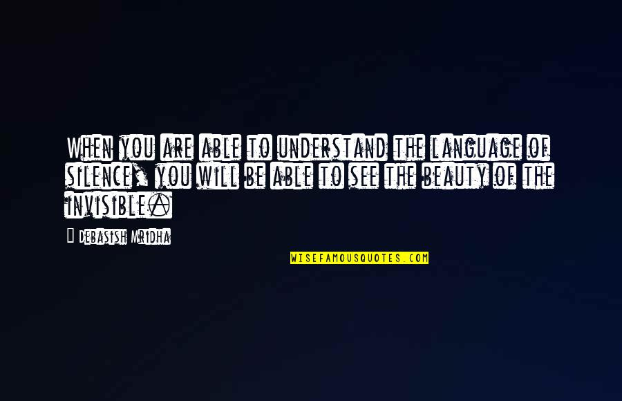 Language And Silence Quotes By Debasish Mridha: When you are able to understand the language