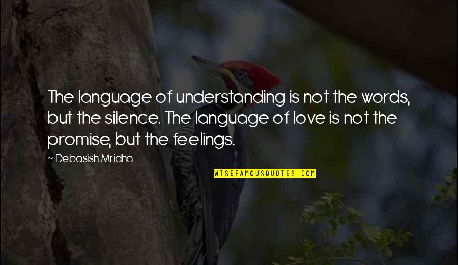 Language And Silence Quotes By Debasish Mridha: The language of understanding is not the words,