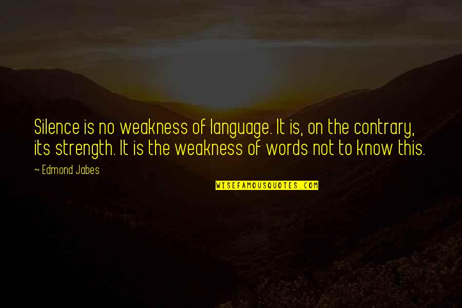Language And Silence Quotes By Edmond Jabes: Silence is no weakness of language. It is,