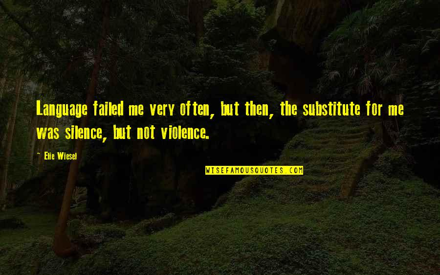 Language And Silence Quotes By Elie Wiesel: Language failed me very often, but then, the