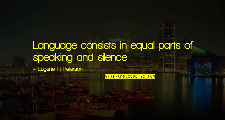 Language And Silence Quotes By Eugene H. Peterson: Language consists in equal parts of speaking and