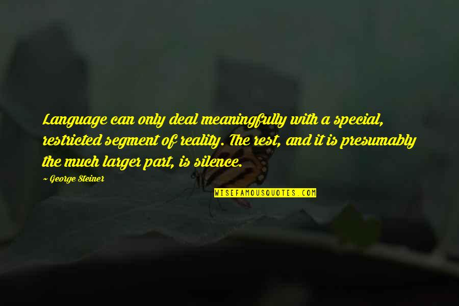 Language And Silence Quotes By George Steiner: Language can only deal meaningfully with a special,