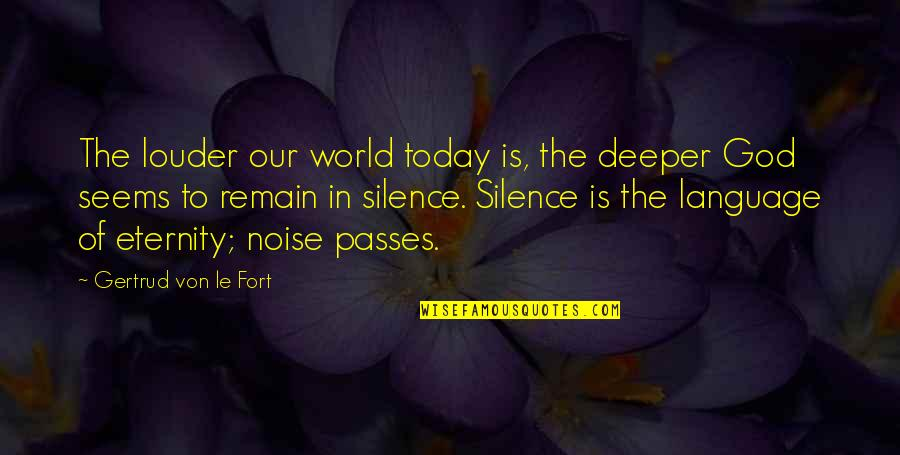 Language And Silence Quotes By Gertrud Von Le Fort: The louder our world today is, the deeper