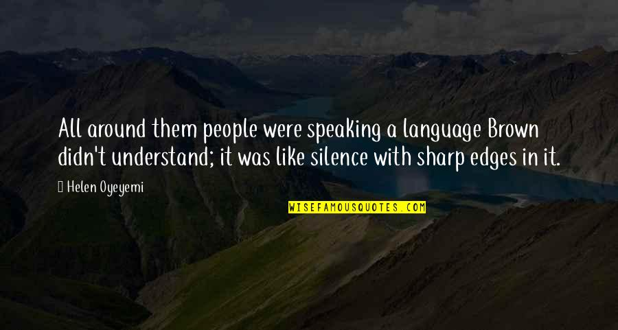 Language And Silence Quotes By Helen Oyeyemi: All around them people were speaking a language