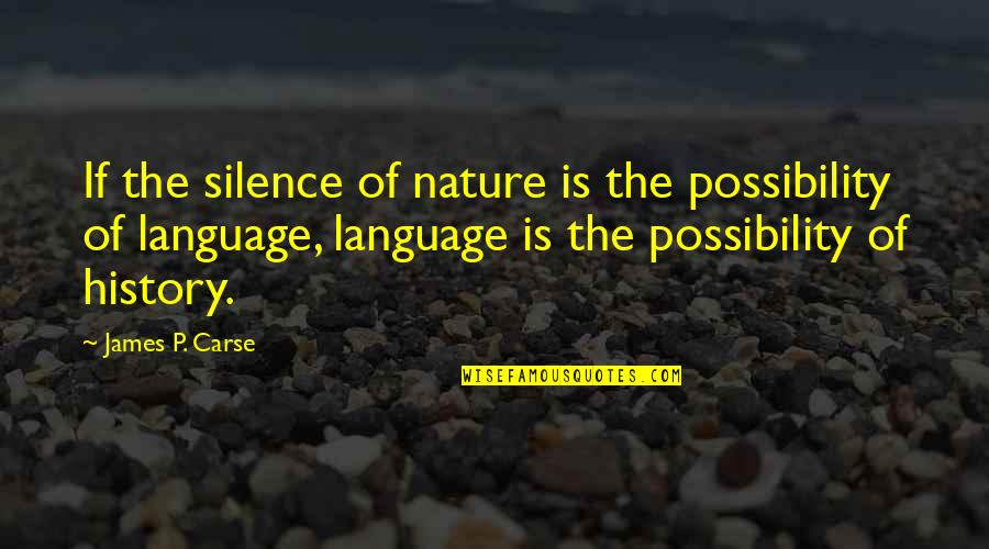 Language And Silence Quotes By James P. Carse: If the silence of nature is the possibility