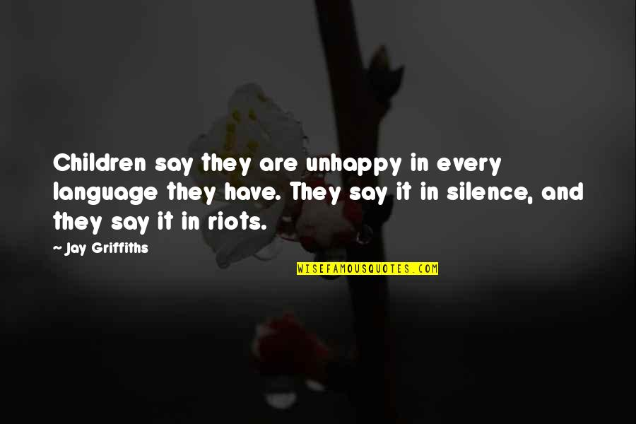 Language And Silence Quotes By Jay Griffiths: Children say they are unhappy in every language