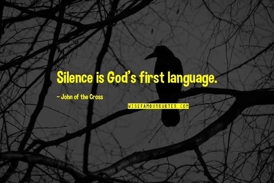 Language And Silence Quotes By John Of The Cross: Silence is God's first language.