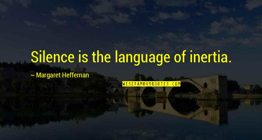 Language And Silence Quotes By Margaret Heffernan: Silence is the language of inertia.