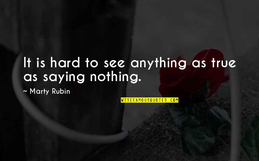 Language And Silence Quotes By Marty Rubin: It is hard to see anything as true