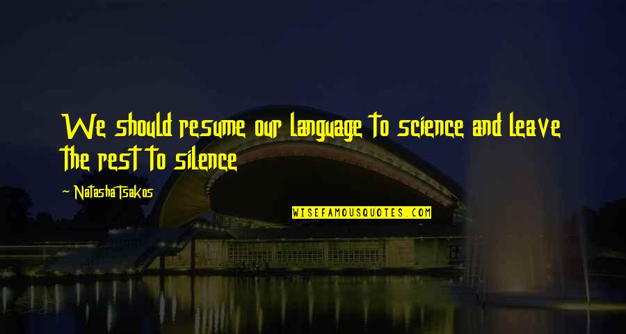 Language And Silence Quotes By Natasha Tsakos: We should resume our language to science and