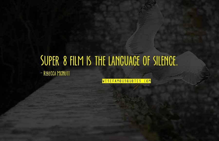 Language And Silence Quotes By Rebecca McNutt: Super 8 film is the language of silence.