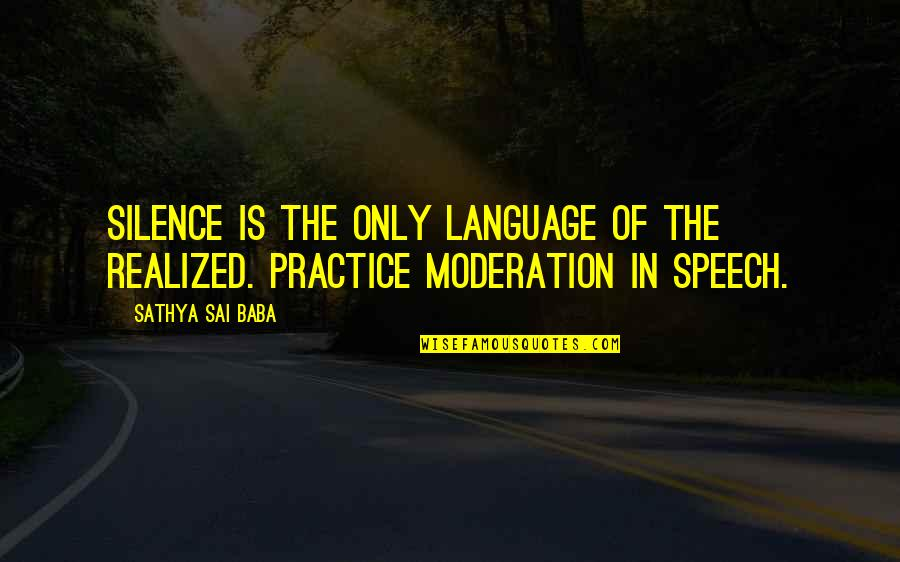 Language And Silence Quotes By Sathya Sai Baba: Silence is the only language of the realized.