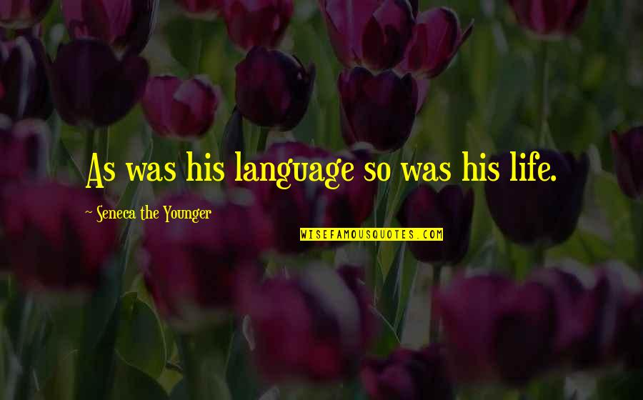 Language And Silence Quotes By Seneca The Younger: As was his language so was his life.