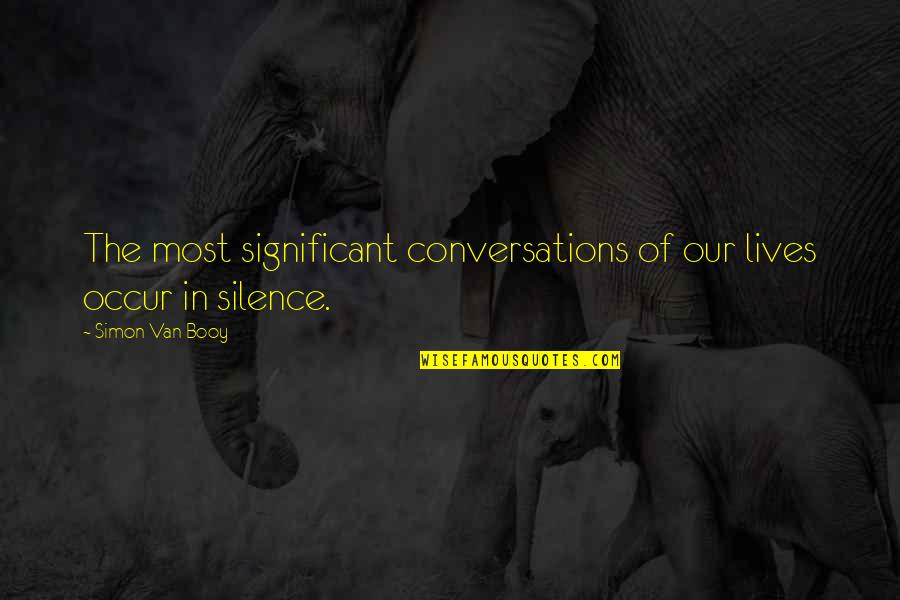 Language And Silence Quotes By Simon Van Booy: The most significant conversations of our lives occur