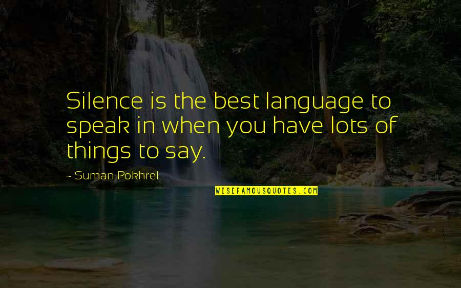 Language And Silence Quotes By Suman Pokhrel: Silence is the best language to speak in