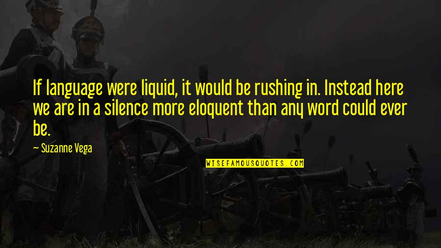 Language And Silence Quotes By Suzanne Vega: If language were liquid, it would be rushing