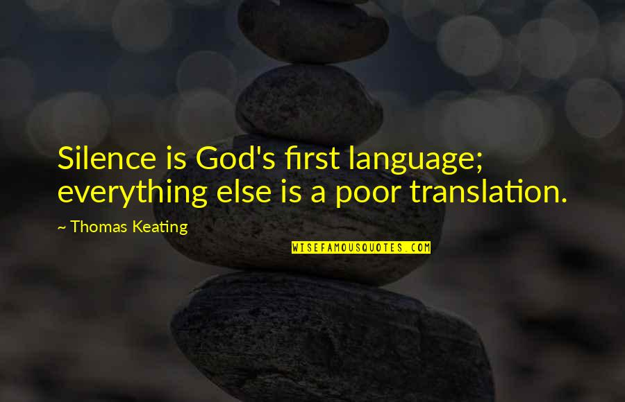 Language And Silence Quotes By Thomas Keating: Silence is God's first language; everything else is