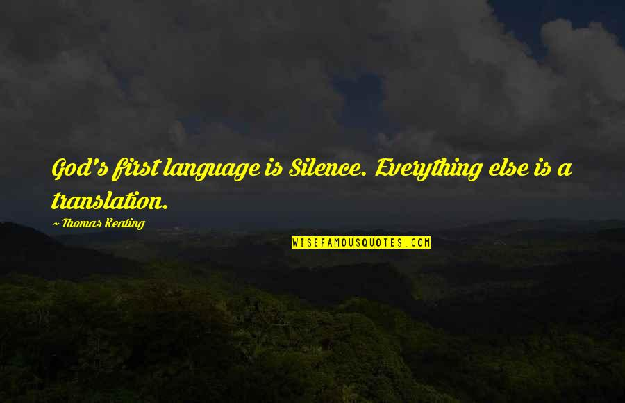 Language And Silence Quotes By Thomas Keating: God's first language is Silence. Everything else is