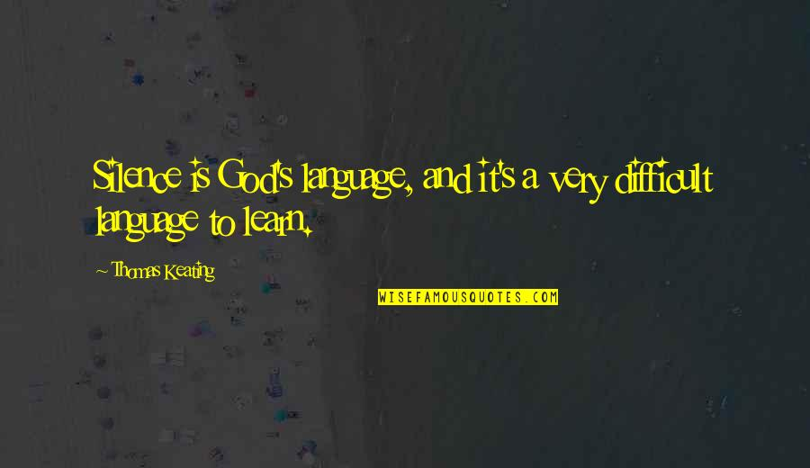 Language And Silence Quotes By Thomas Keating: Silence is God's language, and it's a very