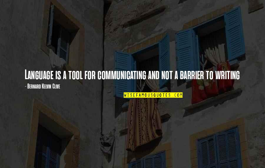 Language Barrier Quotes By Bernard Kelvin Clive: Language is a tool for communicating and not