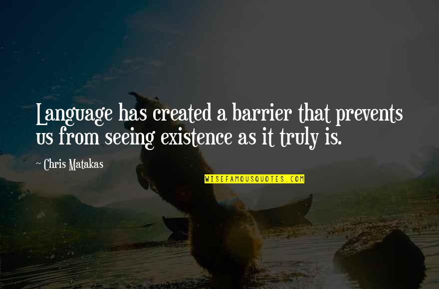 Language Barrier Quotes By Chris Matakas: Language has created a barrier that prevents us