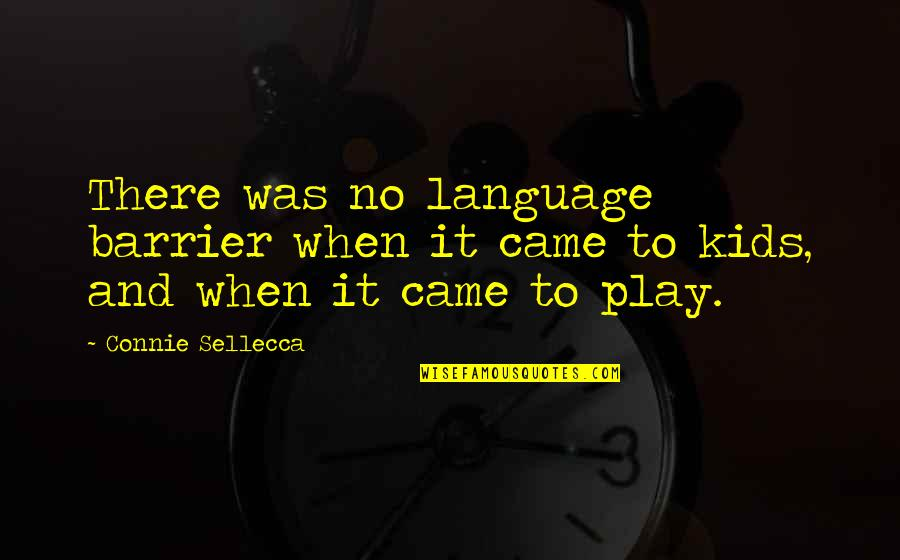 Language Barrier Quotes By Connie Sellecca: There was no language barrier when it came
