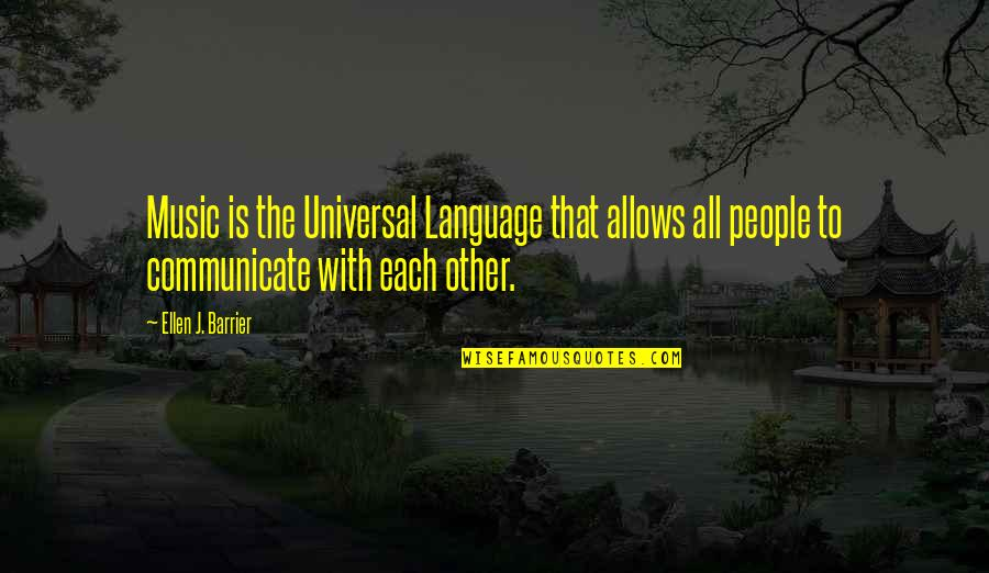 Language Barrier Quotes By Ellen J. Barrier: Music is the Universal Language that allows all