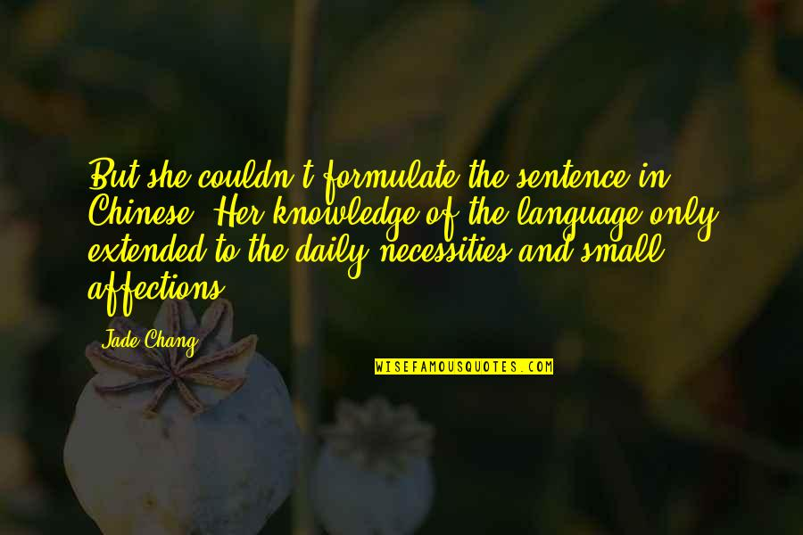 Language Barrier Quotes By Jade Chang: But she couldn't formulate the sentence in Chinese.