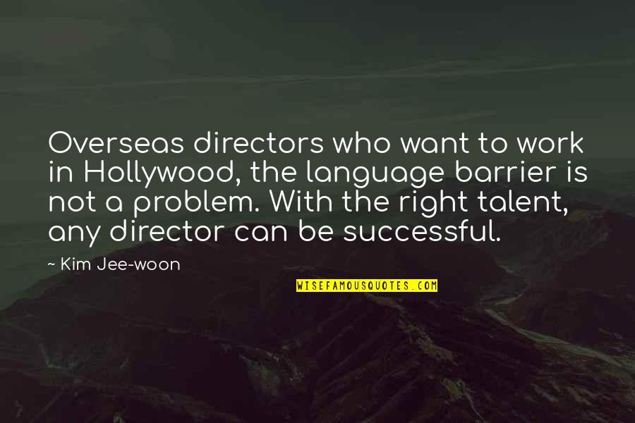 Language Barrier Quotes By Kim Jee-woon: Overseas directors who want to work in Hollywood,