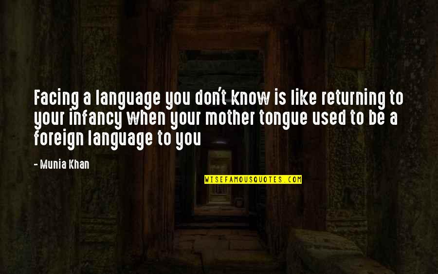 Language Barrier Quotes By Munia Khan: Facing a language you don't know is like