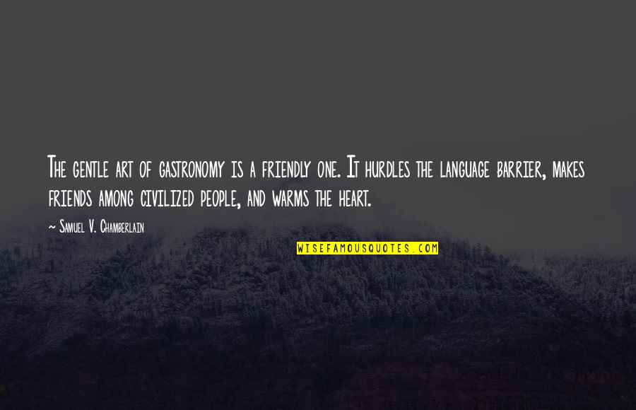 Language Barrier Quotes By Samuel V. Chamberlain: The gentle art of gastronomy is a friendly