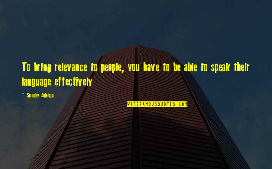 Language Barrier Quotes By Sunday Adelaja: To bring relevance to people, you have to