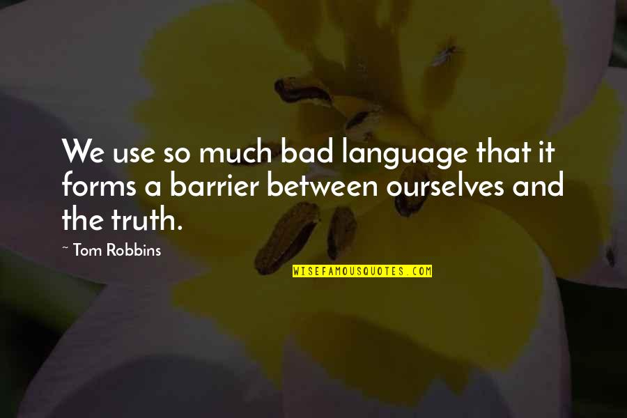 Language Barrier Quotes By Tom Robbins: We use so much bad language that it