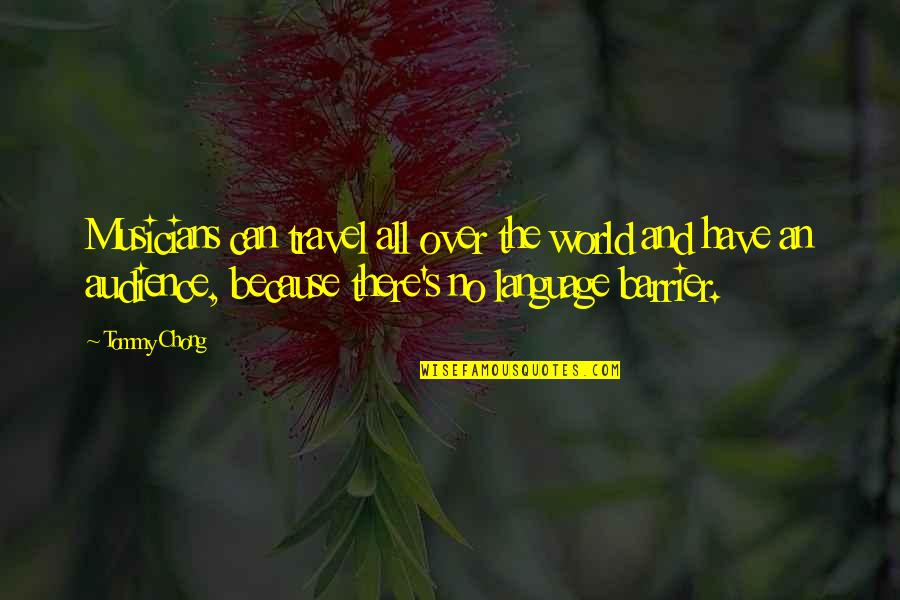 Language Barrier Quotes By Tommy Chong: Musicians can travel all over the world and
