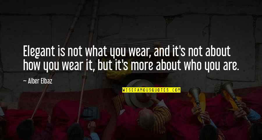 Language In Pygmalion Quotes By Alber Elbaz: Elegant is not what you wear, and it's