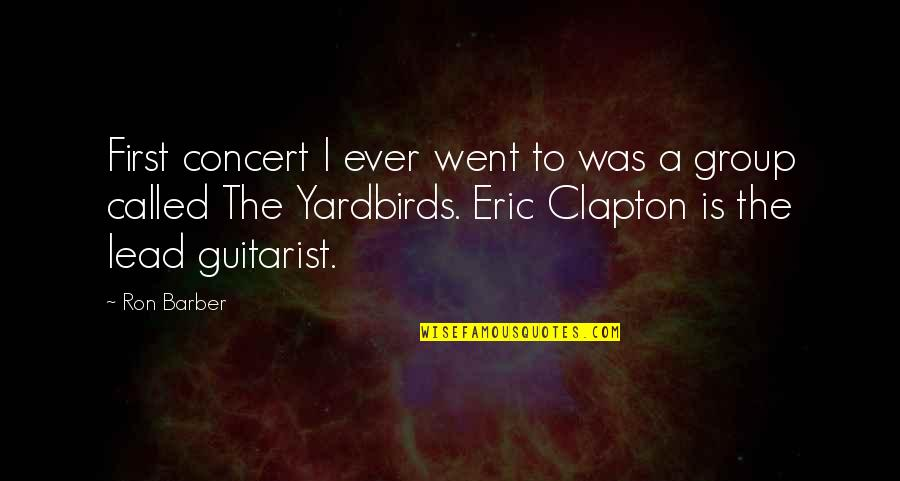 Language In Pygmalion Quotes By Ron Barber: First concert I ever went to was a