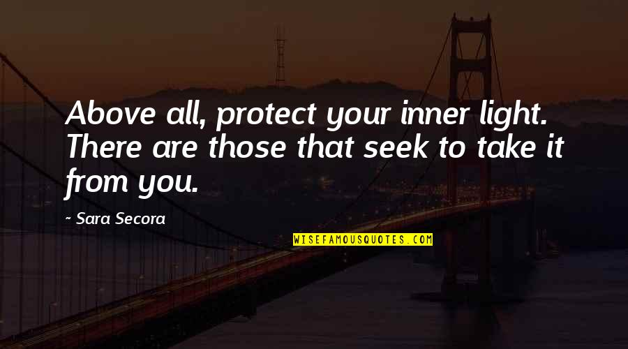 Language In Pygmalion Quotes By Sara Secora: Above all, protect your inner light. There are