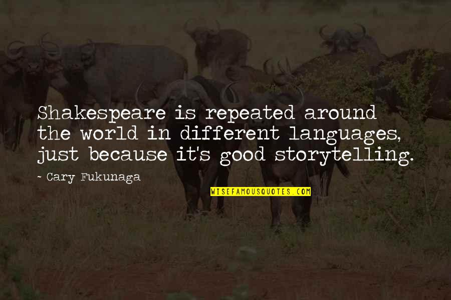 Languages Of The World Quotes By Cary Fukunaga: Shakespeare is repeated around the world in different