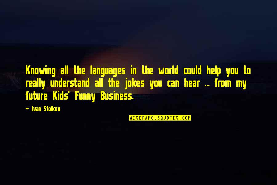 Languages Of The World Quotes By Ivan Stoikov: Knowing all the languages in the world could