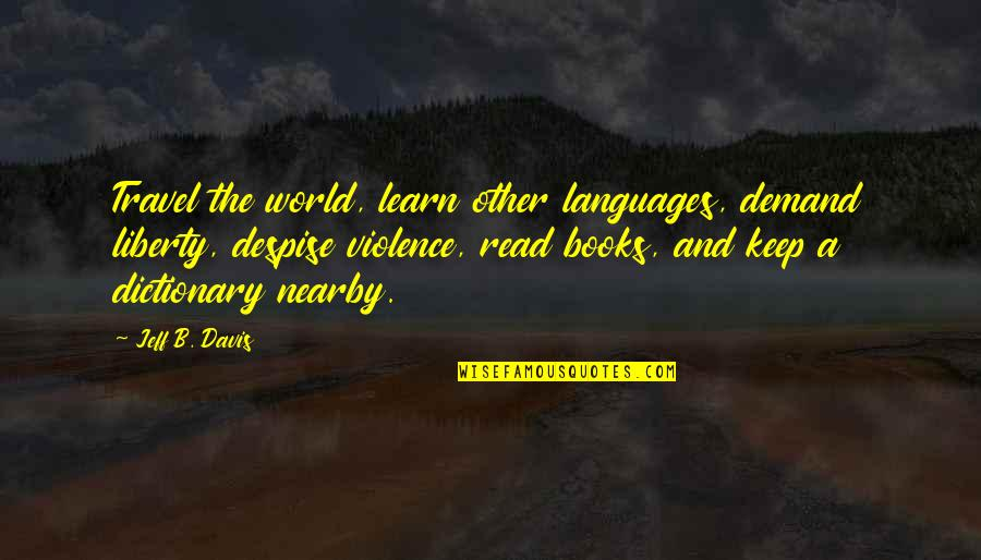 Languages Of The World Quotes By Jeff B. Davis: Travel the world, learn other languages, demand liberty,