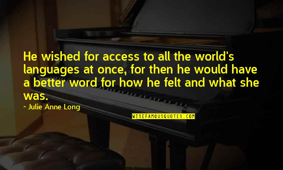 Languages Of The World Quotes By Julie Anne Long: He wished for access to all the world's