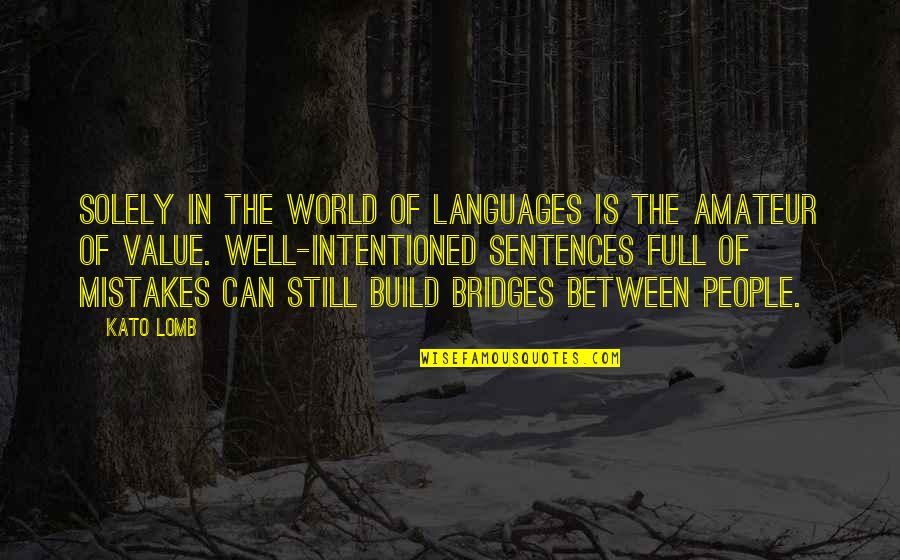Languages Of The World Quotes By Kato Lomb: Solely in the world of languages is the
