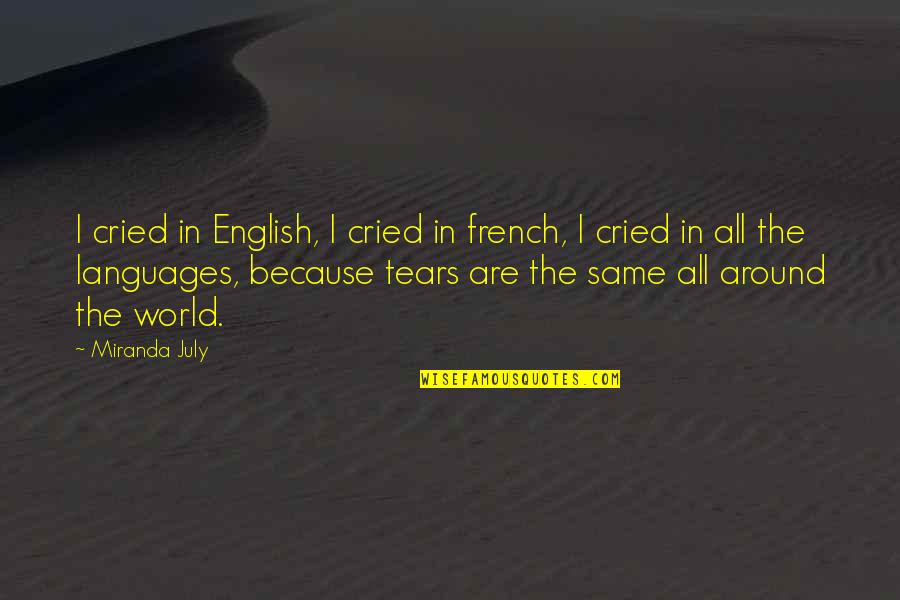 Languages Of The World Quotes By Miranda July: I cried in English, I cried in french,