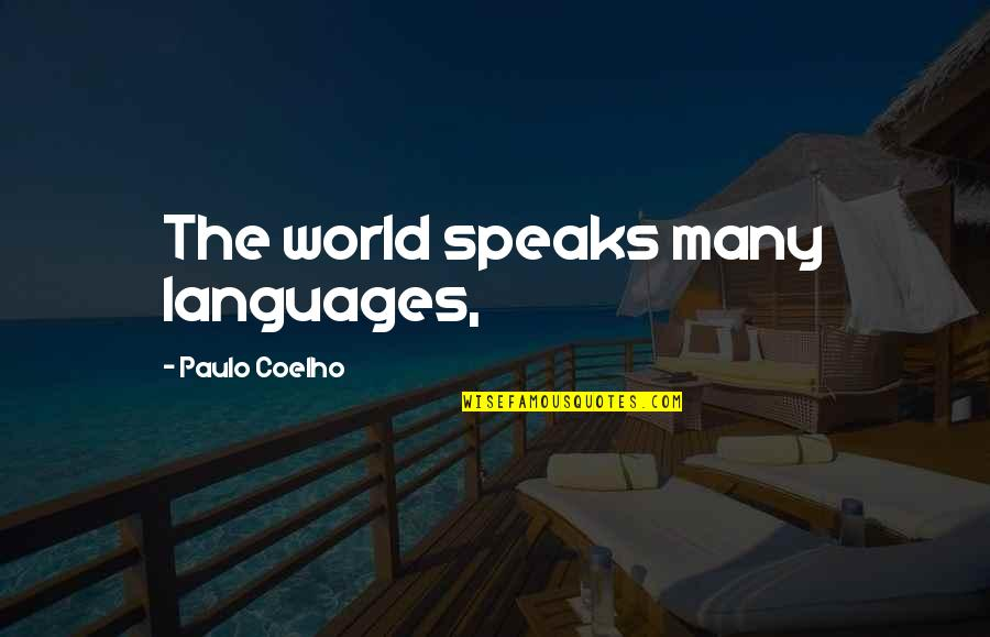 Languages Of The World Quotes By Paulo Coelho: The world speaks many languages,