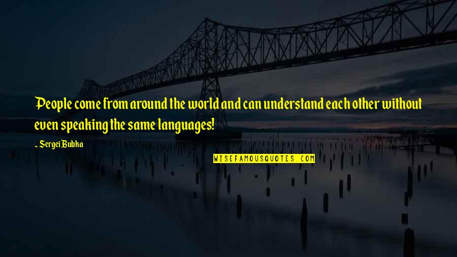 Languages Of The World Quotes By Sergei Bubka: People come from around the world and can