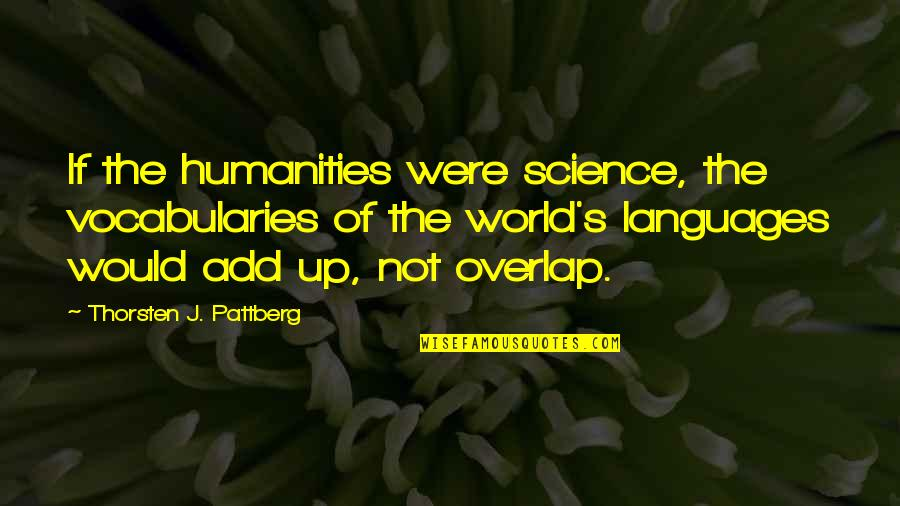 Languages Of The World Quotes By Thorsten J. Pattberg: If the humanities were science, the vocabularies of