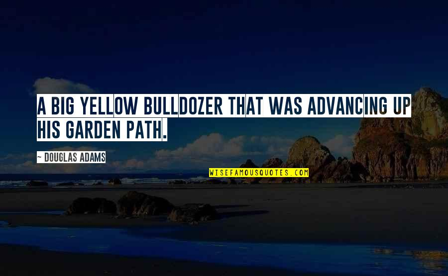 Lano And Woodley Primal Warrior Quotes By Douglas Adams: A big yellow bulldozer that was advancing up