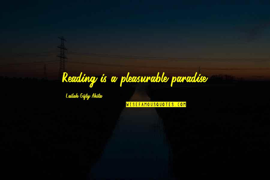 Lano And Woodley Primal Warrior Quotes By Lailah Gifty Akita: Reading is a pleasurable paradise.